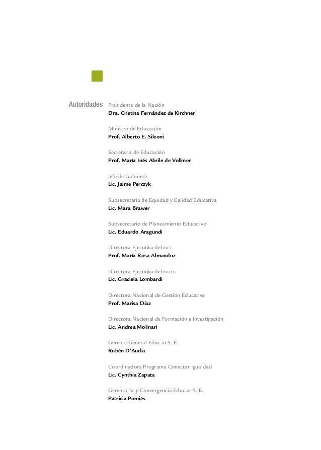 Autoridades Presidenta de la NaciónDra. Cristina Fernández de KirchnerMinistro de EducaciónProf. Alberto E. SileoniSecreta...