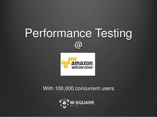 Performance Testing  @  With 100,000 concurrent users
