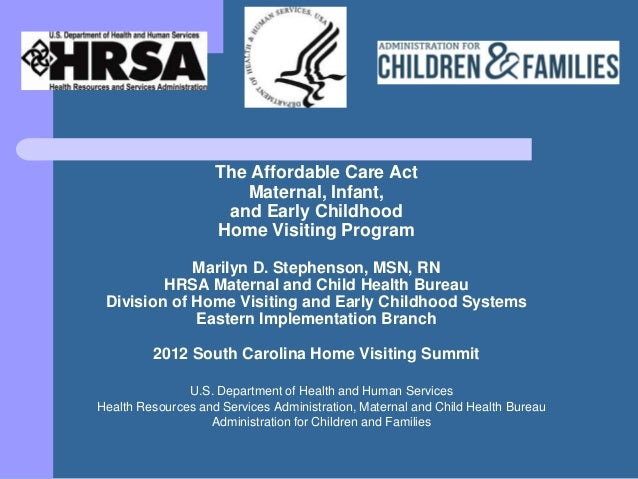 The Affordable Care Act                       Maternal, Infant,                     and Early Childhood                   ...