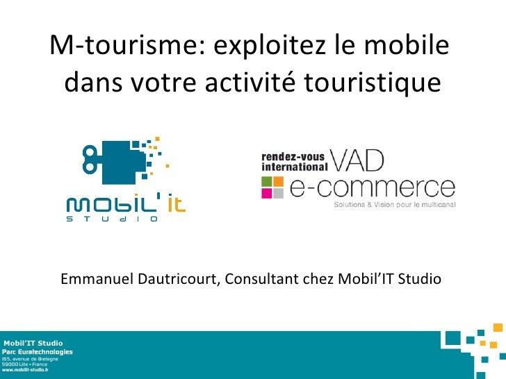 M-tourisme: exploitez le mobile  dans votre activité touristique Emmanuel Dautricourt, Consultant chez Mobil'IT Studio  Mo...