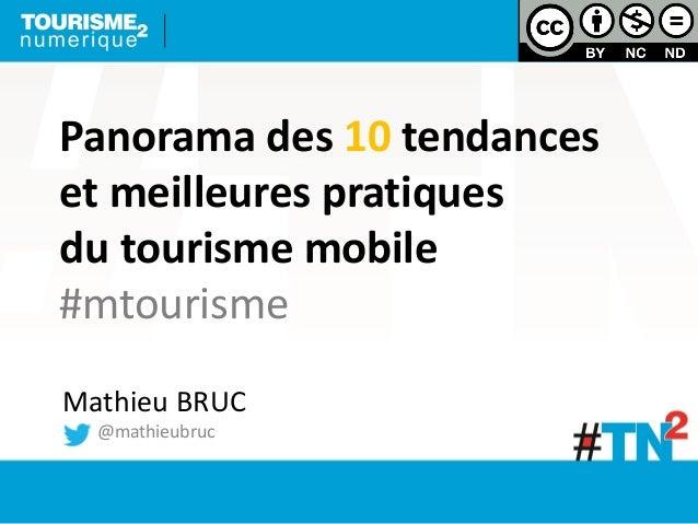 Panorama des 10 tendances et meilleures pratiques du tourisme mobile #mtourisme Mathieu BRUC @mathieubruc
