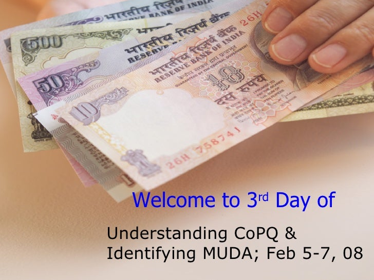 Welcome to 3 rd  Day of  Understanding CoPQ & Identifying MUDA; Feb 5-7, 08