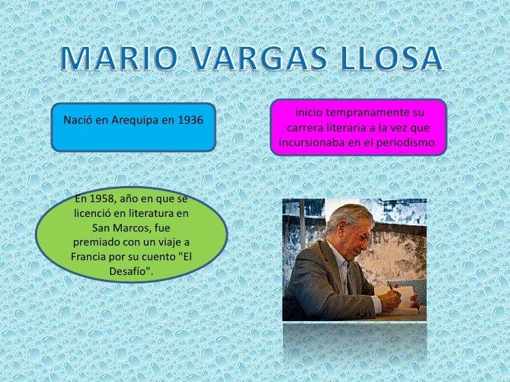 MARIO VARGAS LLOSA <br /> inicio tempranamente su carrera literaria a la vez que incursionaba en el periodismo.<br />Nació...