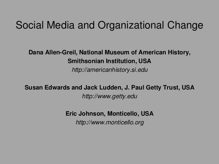 Social Media and Organizational Change<br />Dana Allen-Greil, National Museum of American History, <br />Smithsonian Insti...