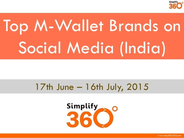 www.simplify360.com Top M-Wallet Brands on Social Media (India) 17th June – 16th July, 2015