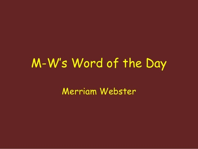 M-W's Word of the Day  Merriam Webster