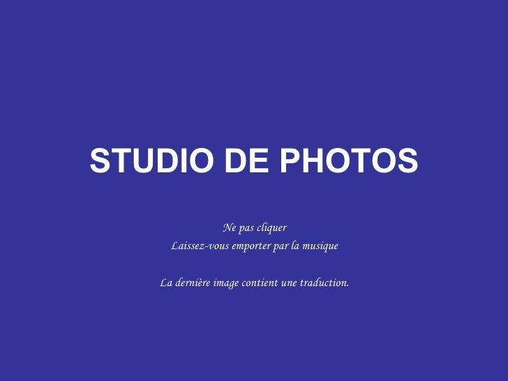 STUDIO DE PHOTOS Ne pas cliquer Laissez-vous emporter par la musique La dernière image contient une traduction.
