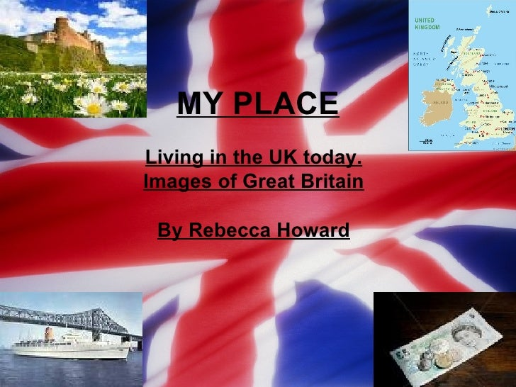 MY PLACE Living in the UK today. Images of Great Britain By Rebecca Howard