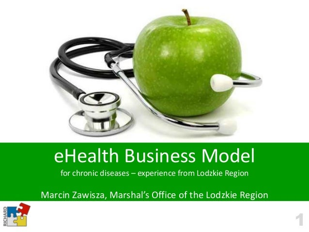 eHealth Business Model    for chronic diseases – experience from Lodzkie RegionMarcin Zawisza, Marshal's Office of the Lod...