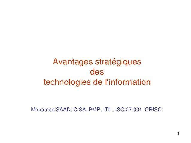 Avantages stratégiques des technologies de l'information Mohamed SAAD, CISA, PMP, ITIL, ISO 27 001, CRISC  1