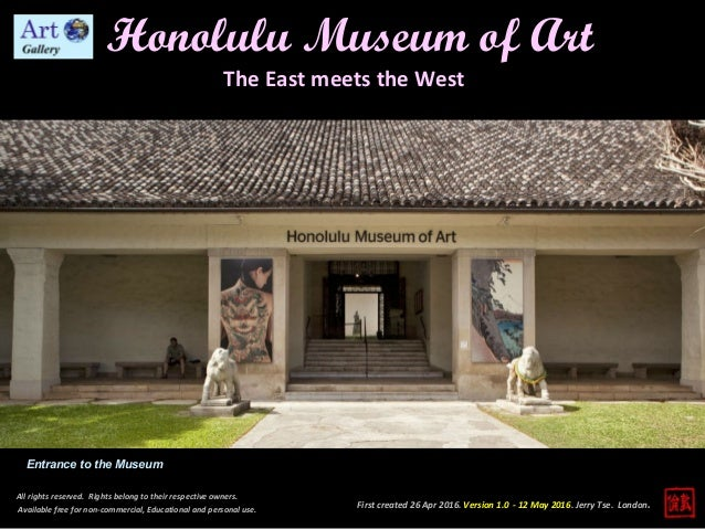 First created 26 Apr 2016. Version 1.0 - 12 May 2016. Jerry Tse. London. Honolulu Museum of Art All rights reserved. Right...