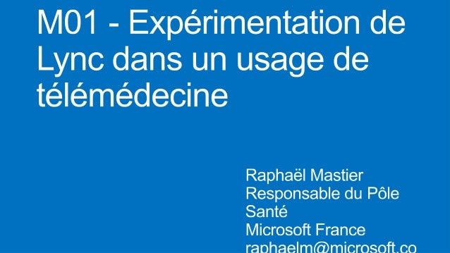 agenda Microsoft et la Télémédecine  Qualification de Lync pour la télé-imagerie médicale Retour d'expérience sur une expé...