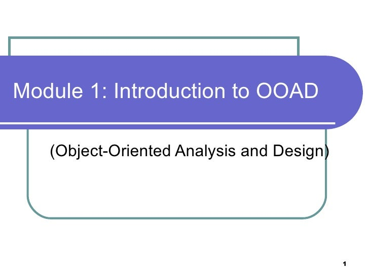 Module 1: Introduction to OOAD (Object-Oriented Analysis and Design)