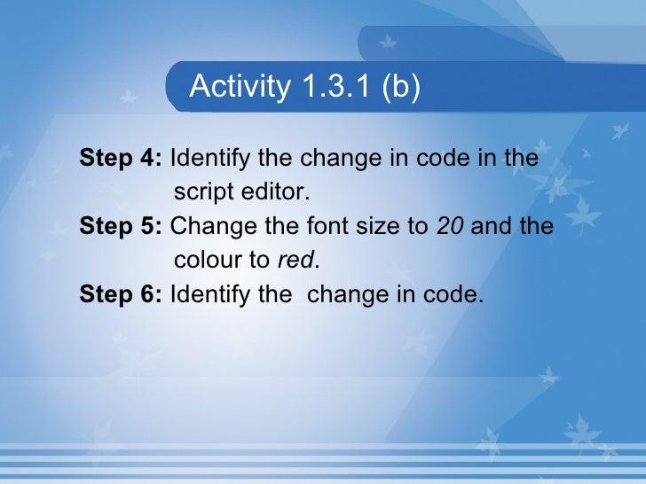 Activity 1.3.1 (b) <ul><li>Step 4:  Identify the change in code in the  </li></ul><ul><li>script editor. </li></ul><ul><li...