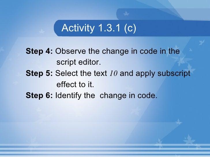 Activity 1.3.1 (c) <ul><li>Step 4:  Observe the change in code in the  </li></ul><ul><li>script editor. </li></ul><ul><li>...