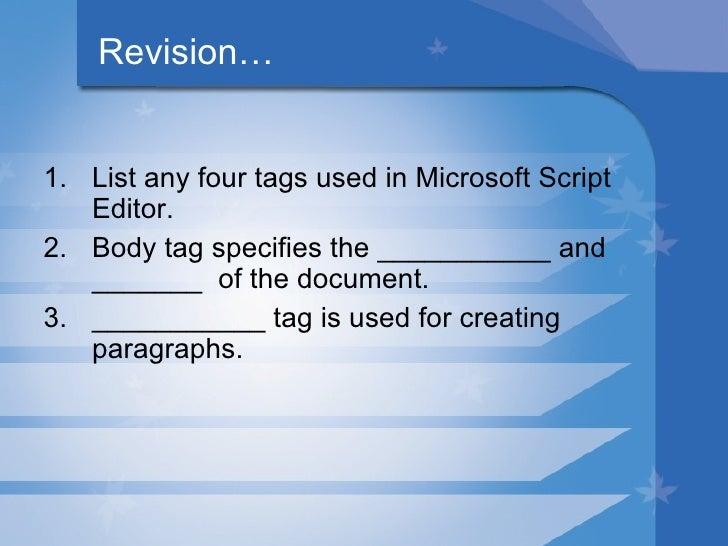 Revision… <ul><li>List any four tags used in Microsoft Script Editor. </li></ul><ul><li>Body tag specifies the ___________...
