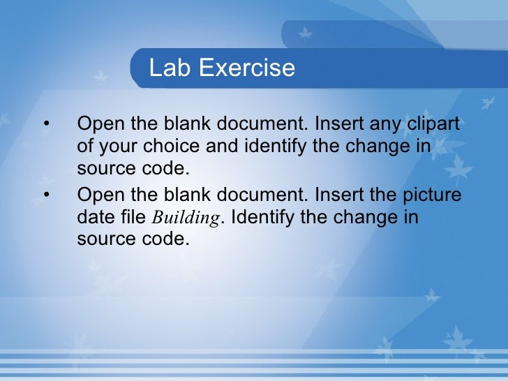 Lab Exercise <ul><li>Open the blank document. Insert any clipart of your choice and identify the change in source code. </...