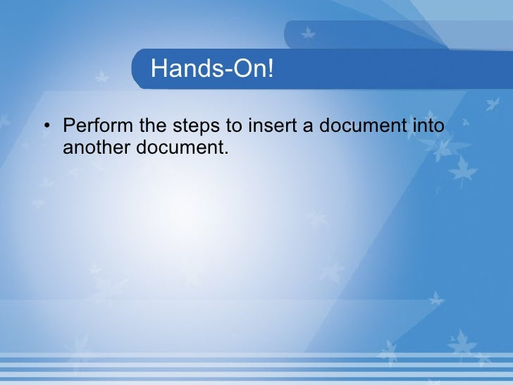 Hands-On! <ul><li>Perform the steps to insert a document into another document.  </li></ul>