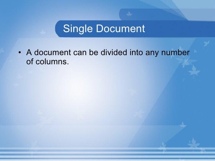 Single Document <ul><li>A document can be divided into any number of columns.  </li></ul>