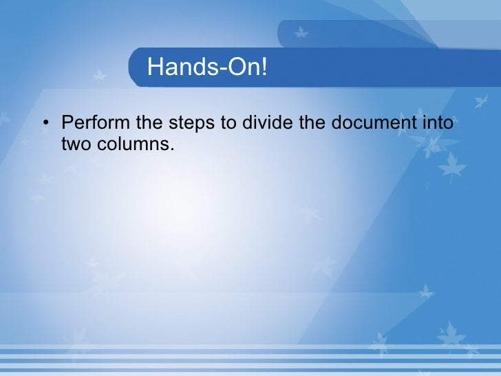 Hands-On! <ul><li>Perform the steps to divide the document into two columns. </li></ul>