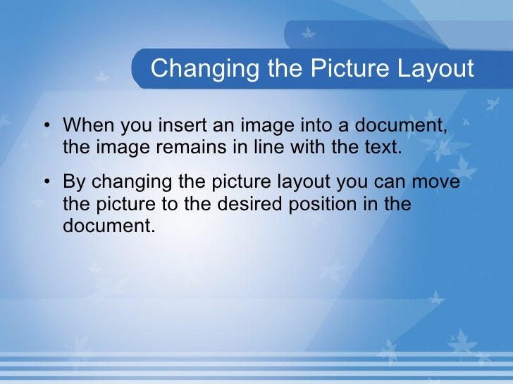 Changing the Picture Layout <ul><li>When you insert an image into a document, the image remains in line with the text.  </...