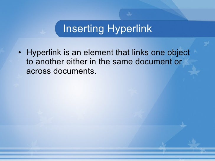 Inserting Hyperlink <ul><li>Hyperlink is an element that links one object to another either in the same document or across...