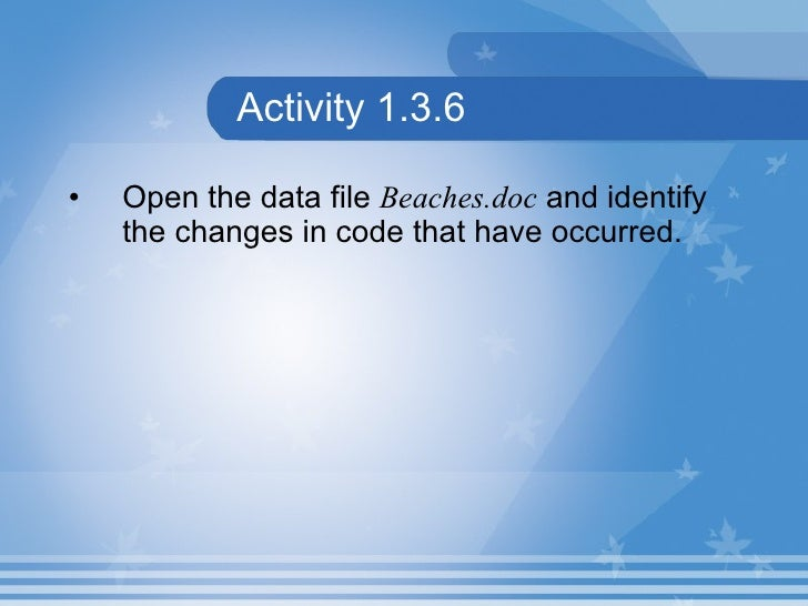 Activity 1.3.6 <ul><li>Open the data file  Beaches.doc  and identify the changes in code that have occurred. </li></ul>