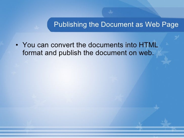 Publishing the Document as Web Page <ul><li>You can convert the documents into HTML format and publish the document on web...