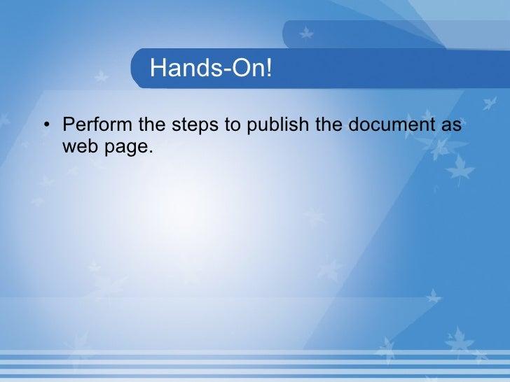 Hands-On! <ul><li>Perform the steps to publish the document as web page. </li></ul>
