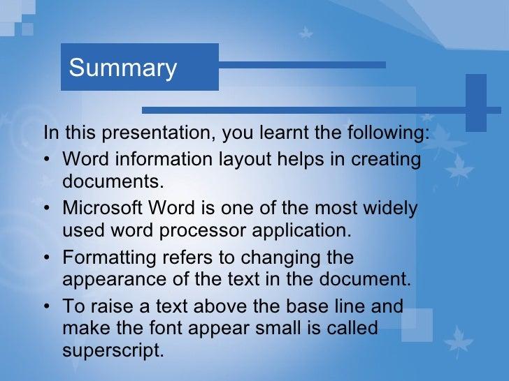 Summary <ul><li>In this presentation, you learnt the following: </li></ul><ul><li>Word information layout helps in creatin...