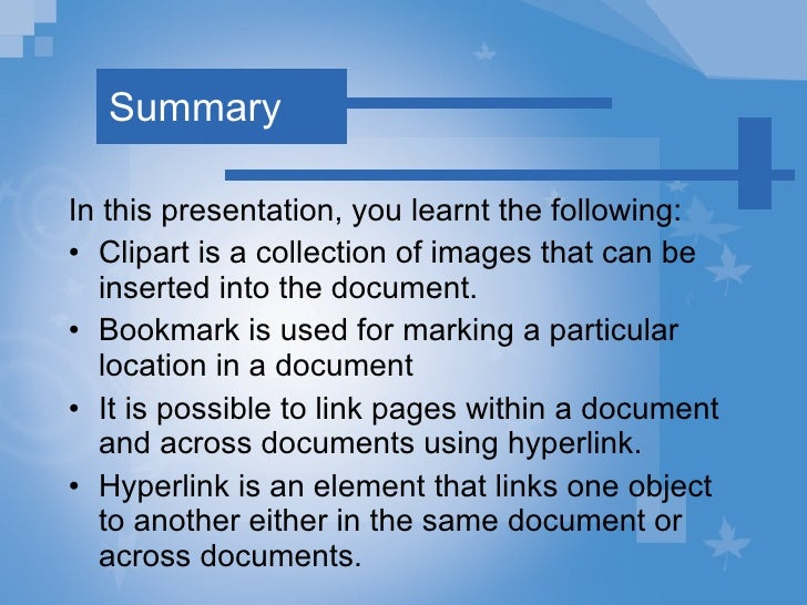 Summary <ul><li>In this presentation, you learnt the following: </li></ul><ul><li>Clipart is a collection of images that c...