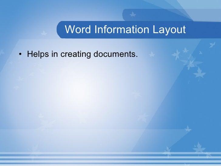 Word Information Layout   <ul><li>Helps in creating documents.   </li></ul>