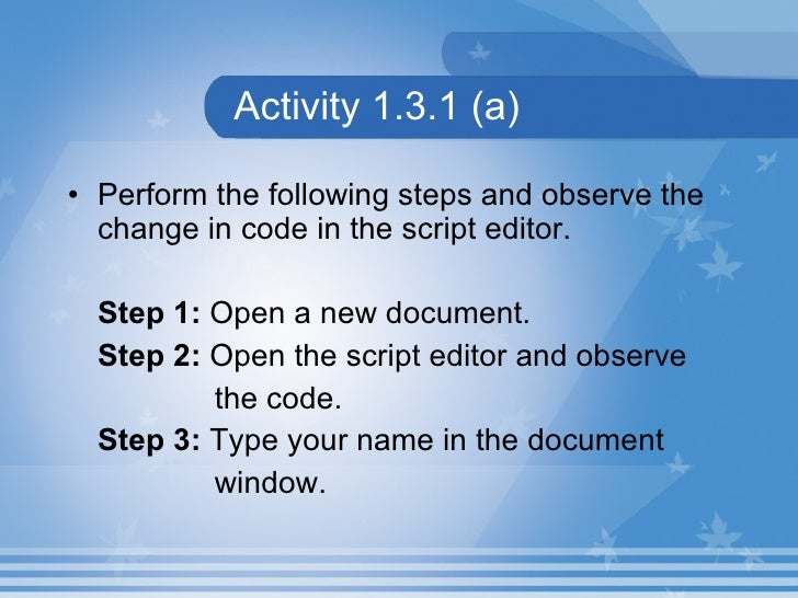 Activity 1.3.1 (a) <ul><li>Perform the following steps and observe the change in code in the script editor. </li></ul><ul>...