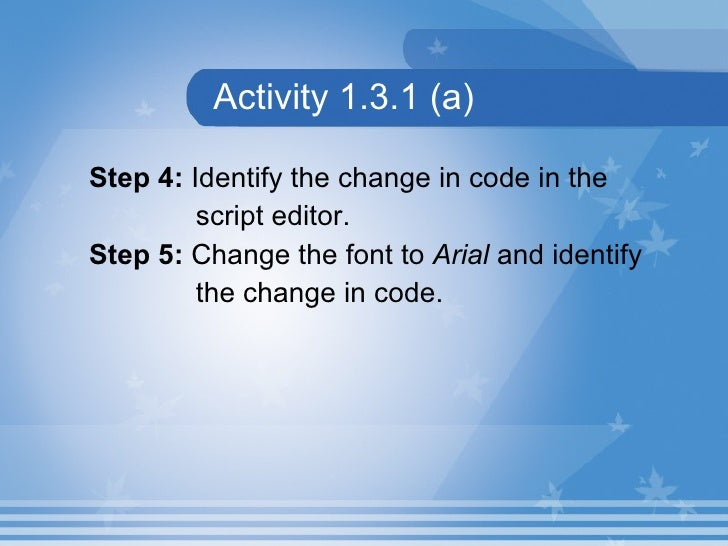 Activity 1.3.1 (a) <ul><li>Step 4:  Identify the change in code in the  </li></ul><ul><li>script editor. </li></ul><ul><li...