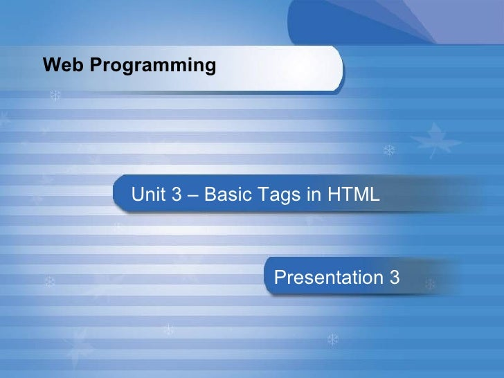Web Programming  <ul><li>Unit 3 – Basic Tags in HTML </li></ul>Presentation   3