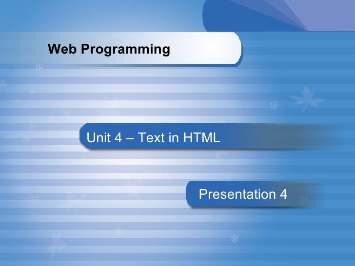 Unit 4 – Text in HTML Presentation   4 Web Programming