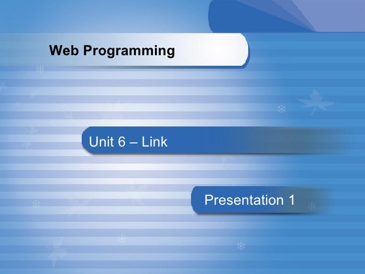 Unit 6 – Link Presentation   1 Web Programming