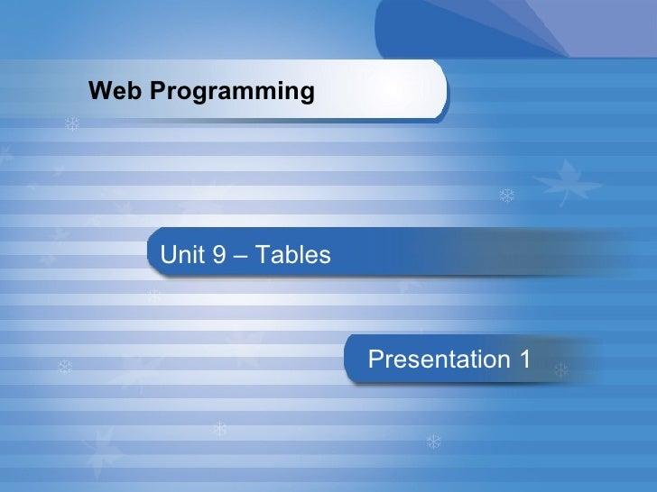Unit 9 – Tables Presentation   1 Web Programming