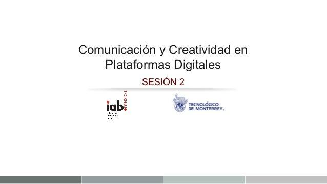 Comunicación y Creatividad en   Plataformas Digitales          SESIÓN 2