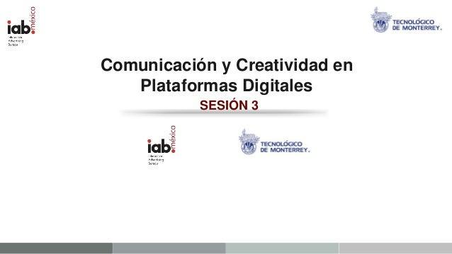 Comunicación y Creatividad en   Plataformas Digitales           SESIÓN 3