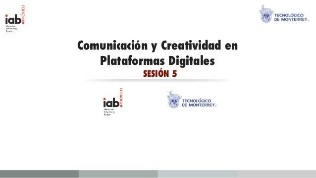 Comunicación y Creatividad en   Plataformas Digitales           SESIÓN 5