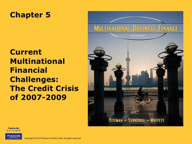 Chapter 5 Current Multinational Financial Challenges:  The Credit Crisis  of 2007-2009