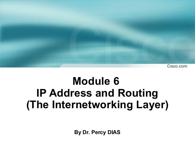 Module 6 IP Address and Routing (The Internetworking Layer) By Dr. Percy DIAS