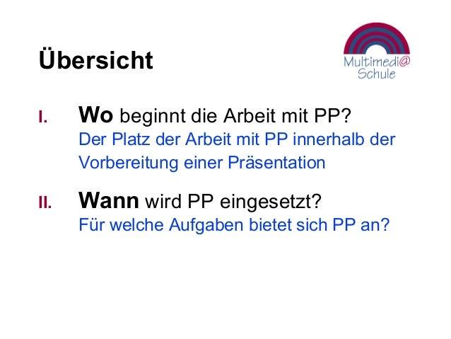Übersicht I. Wo beginnt die Arbeit mit PP? Der Platz der Arbeit mit PP innerhalb der Vorbereitung einer Präsentation II. W...