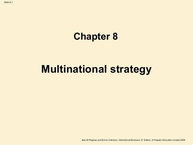 Slide 8.1 Alan M Rugman and Simon Collinson, International Business, 5th Edition, © Pearson Education Limited 2009 Multina...