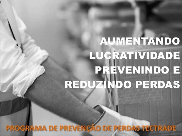 AUMENTANDO LUCRATIVIDADE PREVENINDO E REDUZINDO PERDAS PROGRAMA DE PREVENÇÃO DE PERDAS TECTRADE