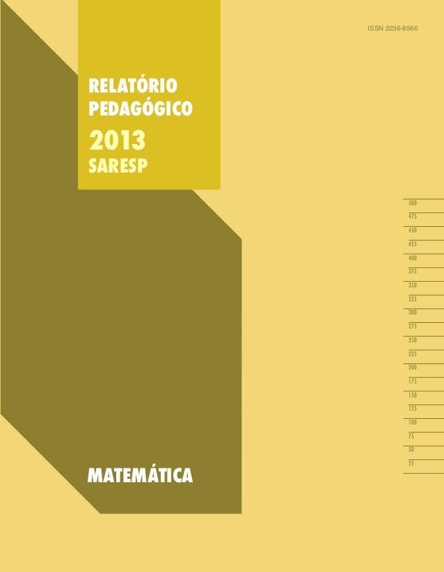 RELATÓRIO  PEDAGÓGICO  2013  SARESP  MATEMÁTICA  ISSN 2236-8566  500  475  450  425  400  375  350  325  300  275  250  22...