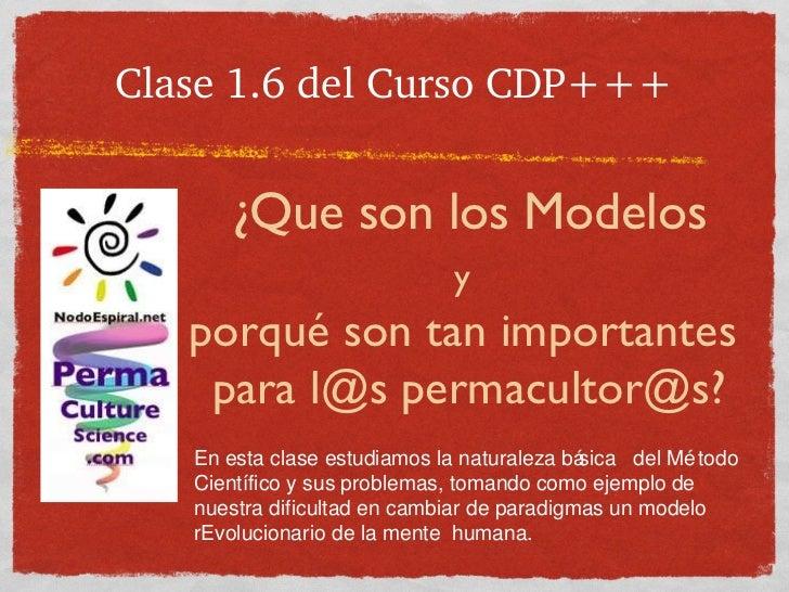 Clase 1.6 del Curso CDP+++ ¿Que son los Modelos y   porqué son tan importantes  para l@s permacultor@s?  En esta clase es...