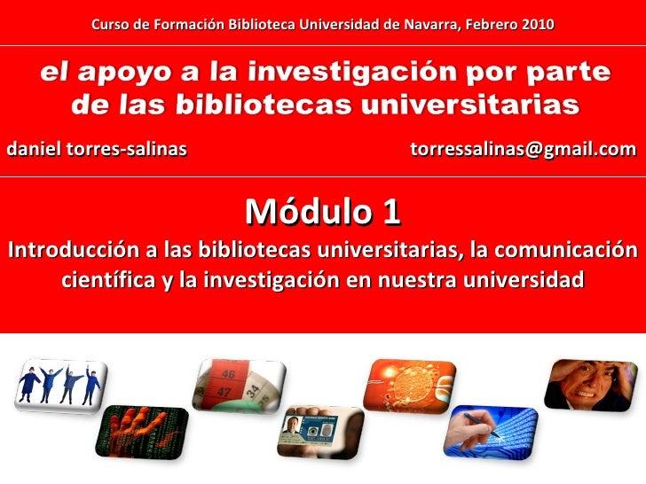 [email_address] Módulo 1 Introducción a las bibliotecas universitarias, la comunicación científica y la investigación en n...