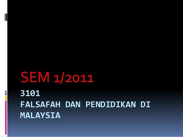 3101 FALSAFAH DAN PENDIDIKAN DI MALAYSIA SEM 1/2011